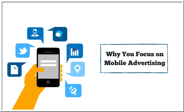 Why You Should Focus on Mobile Advertising- Digital Marketing Tips