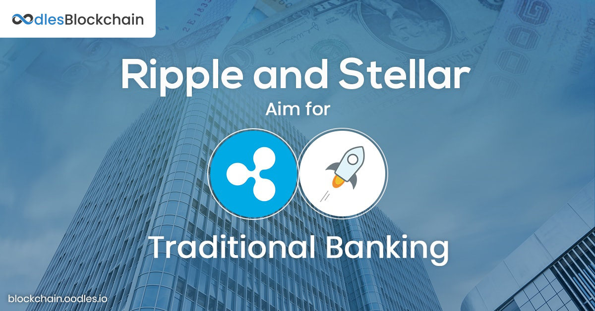 Ripple and Stellar are ready to take over the Traditional Banking Systems