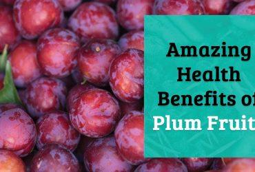 Amazing Health Benefits of Plum Fruits